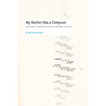 My Mother Was a Computer - Digital Subjects and Literary Texts (New ed
