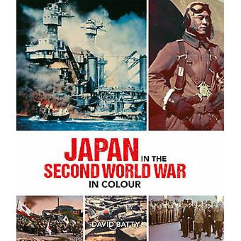 Japan in the Second World War in Colour by David Batty - 978023300462