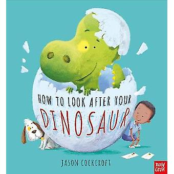 How To Look After Your Dinosaur by Jason Cockcroft - 9780857639288 Bo