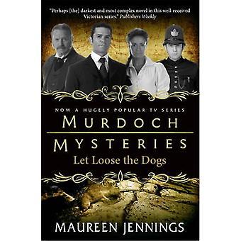 Murdoch Mysteries - Let Loose the Dogs by Maureen Jennings - 978085768