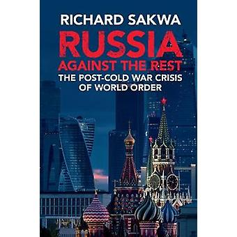 Russia Against the Rest - The Post-Cold War Crisis of World Order by R