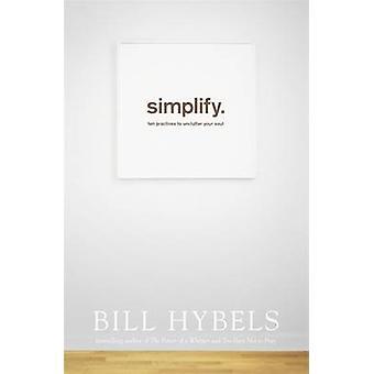 Vereinfachen Sie-10 Praktiken zu Unclutter deine Seele von Bill Hybels - 97814