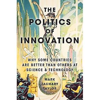 The Politics of Innovation - Why Some Countries are Better Than Others