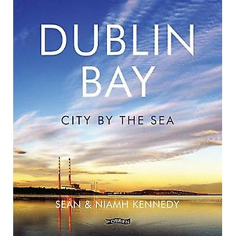 Dublin Bay - City by the Sea by Sean Kennedy - 9781847179234 Book