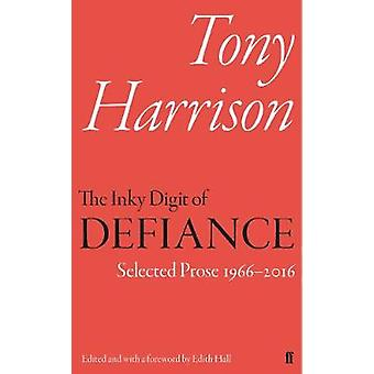 The Inky Digit of Defiance - Tony Harrison - Selected Prose 1966-2016 b