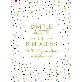 Simple Acts of Kindness - 500+ Ways to Make a Difference by Adams Medi
