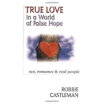 True Love in a World of False Hope: Sex, Romance, and Real People