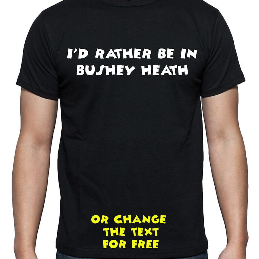 I'd Rather Be In Bushey heath Black Hand Printed T shirt