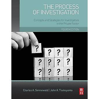 The Process of Investigation Concepts and Strategies for Investigators in the Private Sector by Sennewald & Charles A.