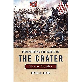 Remembering the Battle of the Crater: War as Murder (New Directions in Southern� History)