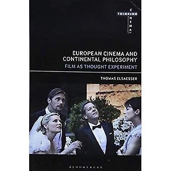 European Cinema and Continental Philosophy: Film� As Thought Experiment (Thinking Cinema)