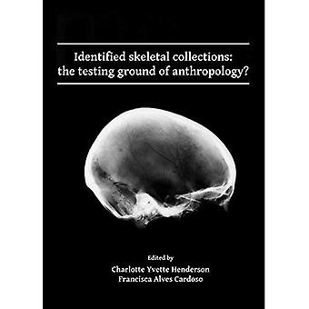 Identified skeletal collections: the testing ground of anthropology?