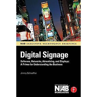 Digital Signage Software Networks Advertising and Displays A Primer for Understanding the Business by Schaeffler & Jimmy