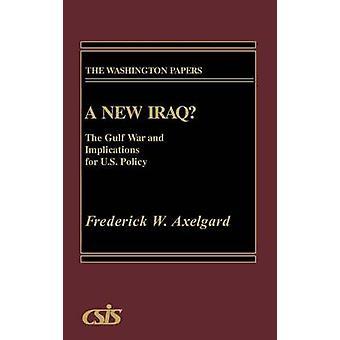 Um novo Iraque a guerra do Golfo e as implicações para a política dos EUA por Axelgard & Frederico