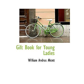 Gift Book for Young Ladies by Alcott & William Andrus