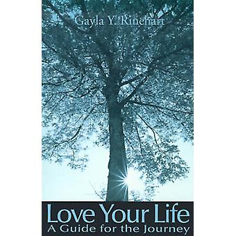 Love Your Life A Guide for the Journey by Rinehart & Gayla Y.