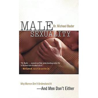 Male Sexuality Why Women Dont Understand ItAnd Men Dont Either by Bader & Michael