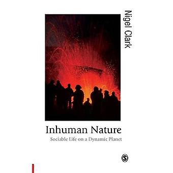 Inhuman Nature Sociable Life on a Dynamic Planet by Clark & Nigel