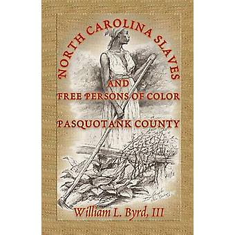 North Carolina Slaves and Free Persons of Color Pasquotank County by Byrd & William L.