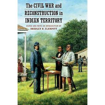 Der Bürgerkrieg und die Rekonstruktion im Indianer-Territorium von Clampitt & Bradley R.