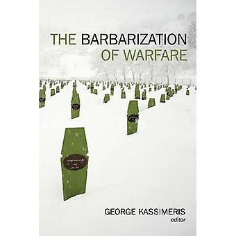 The Barbarization of Warfare by Kassimeris & George