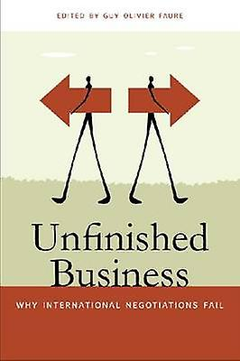Unfinished Affaires Why International Negotiations Fail by Faure & Guy Olivier