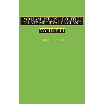 Parlament und Politik in der späten mittelalterlichen England Band III von Roskell & J. S.