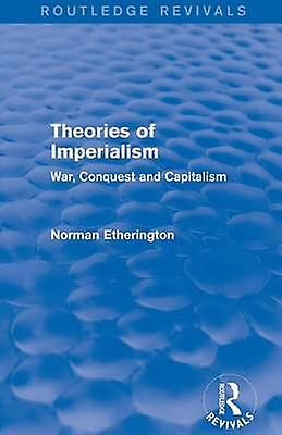 Theories of Imperialism Routledge Revivals  War Conquest and Capital by Etherington & Norhomme