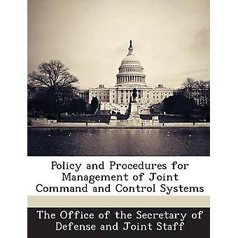 Policy and Procedures for Management of Joint Command and Control Systems by The Office of the Secretary of Defense a