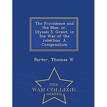 La Provvidenza e l'uomo o la Ulysses S. Grant nella guerra della ribellione. Una serie di compendio War College di W & Porter & Thomas