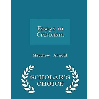 Essays in Criticism  Scholars Choice Edition by Arnold & Matthew