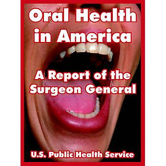 Oral Health in America A Report of the Surgeon General by U.S. Public Health Service