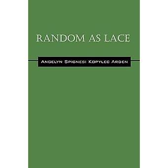 Random as Lace by Arden & Angelyn Spignesi Kopylec