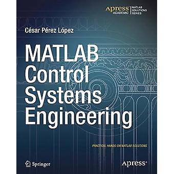 MATLAB Control Systems Engineering von Lopez & Cesar