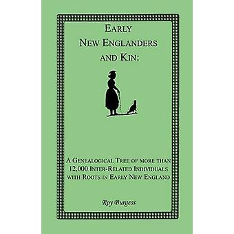 Early New Englanders and Kin A Genealogical Tree of more than 12000 Interrelated Individuals with Roots in Early New England by Burgess & Roy