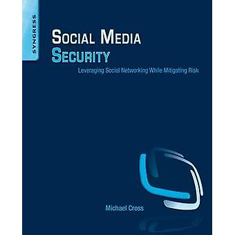 Social Media Security Leveraging Social Networking While Mitigating Risk by Cross & Michael