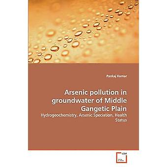 Arsenic pollution in groundwater of Middle Gangetic Plain by Kumar & Pankaj