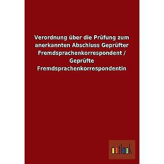 Verordnung ber die Prfung zum anerkannten Abschluss Geprfter Fremdsprachenkorrespondent  Geprfte Fremdsprachenkorrespondentin by ohne Autor