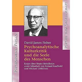 Psychoanalytische Kulturkritik und die Seele des Menschen by Fisher & David James
