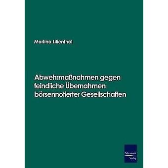 Abwehrmanahmen gegen feindliche bernahmen brsennotierter Gesellschaften by Lilienthal & Martina
