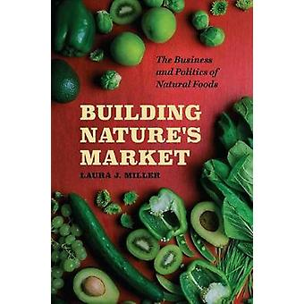 Building Nature's Market - The Business and Politics of Natural Foods