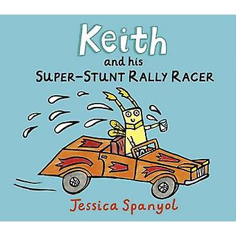 Keith and His Super-Stunt Rally Racer by Jessica Spanyol - Jessica Sp