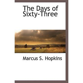 The Days of Sixty-Three by Marcus S Hopkins - 9781116305470 Book
