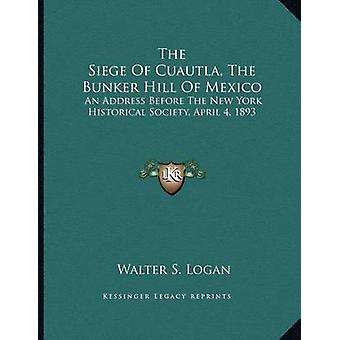 The Siege of Cuautla - the Bunker Hill of Mexico - An Address Before t