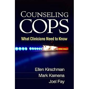 Counseling Cops - What Clinicians Need to Know by Ellen Kirschman - Ma