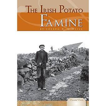 The Irish Potato Famine by Joseph R O'Neill - Nicholas Wolf - 9781604