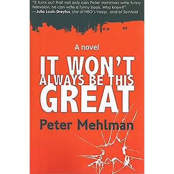 It Won't Always be This Great by Peter Mehlman - 9781610881364 Book