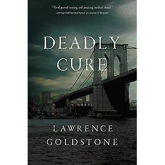 Deadly Cure - A Novel by Lawrence Goldstone - 9781681775524 Book