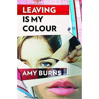 Leaving is My Colour by Amy Burns - 9781911332237 Book