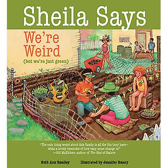 Sheila Says We're Weird by Ruth Ann Smalley - Jennifer Emery - 978088